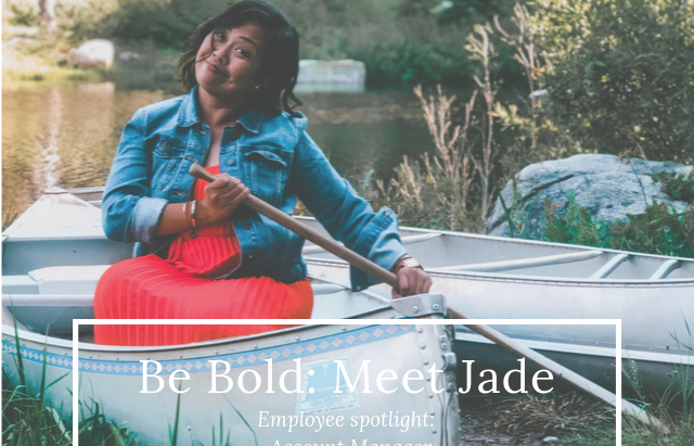 Be Bold: Meet Jade!