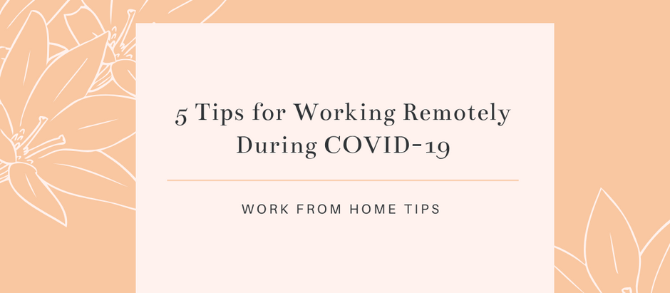 5 Tips for Working Remotely During COVID-19