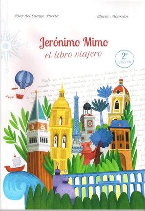 JERÓNIMO MIMO (EL LIBRO VIAJERO) 2016 Esta es la historia de un libro viajero, que cuenta la historia de un niño viajero. Y también es la historia de un niño en busca de un libro, y un libro en busca de un niño. Porque leer es viajar y viajar es leer el mundo como si fuera un libro. De ciudad en ciudad, de mano en mano, un libro que viaja hasta encontrar su destino.