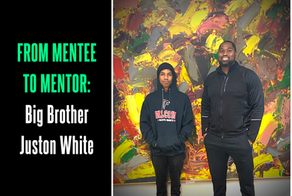 From Mentee to Mentor, Big Brother Juston White Dedicates Life to Helping Youth Facing Adversity