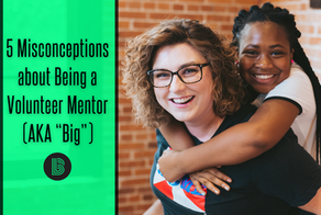 "5 Misconceptions about Being a Volunteer Mentor (AKA ""Big"")"