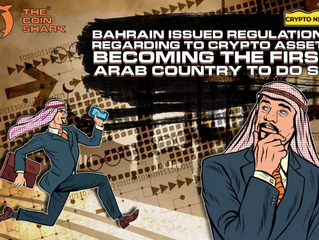 Bahrain Issued Regulations Regarding To Crypto Assets Becoming The First Arab Country To Do So