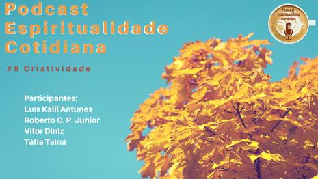 PODCAST ESPIRITUALIDADE COTIDIANA - EPISÓDIO 9: CRIATIVIDADE