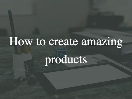 How to create amazing products