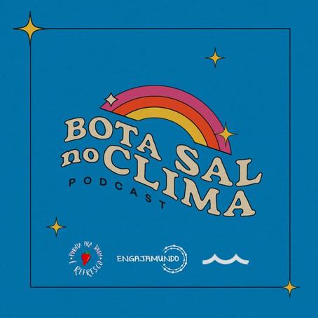 3° episódio do Podcast BOTA SAL NO CLIMA - Um Oceano sem S, sem mancha e sem exploração !