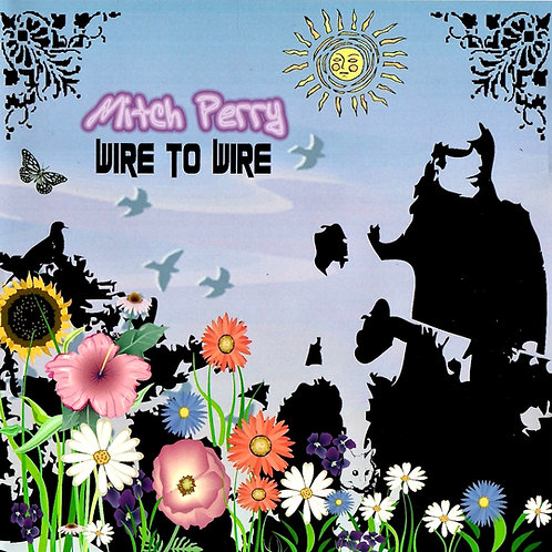Mitch Perry - Wire To Wire - Physical CD
