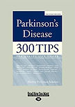 300 Tips for Making Life with Parkinson's Disease Easier