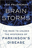 Brain Storms: The Race to Unlock the Mysteries of Parkinson's Diseasel.