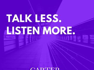 Talk less. Listen more.