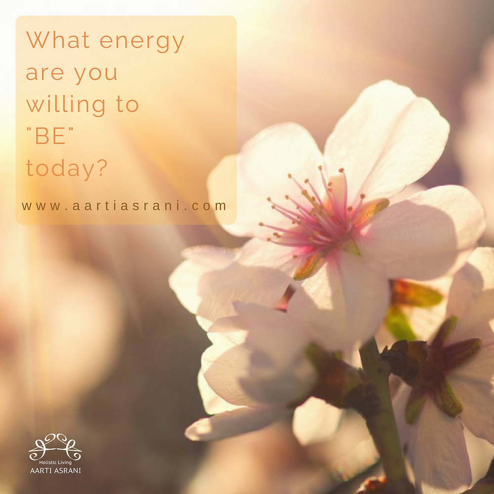 What energy are you willing to be? -Aarti Asrani