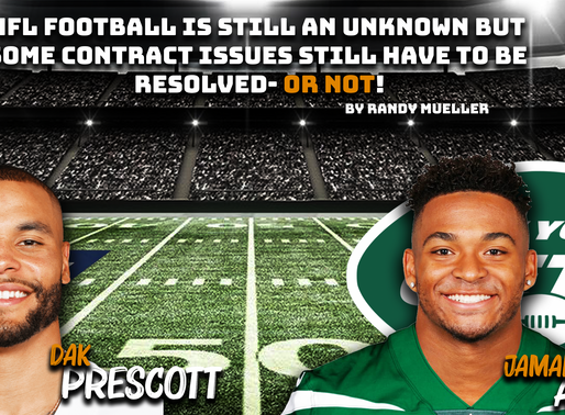 NFL football is still an unknown but some contract issues still have to be resolved- OR NOT!