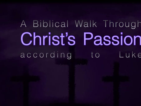 "Good Friday ""Walk Through Christ's Passion"" according to Luke"