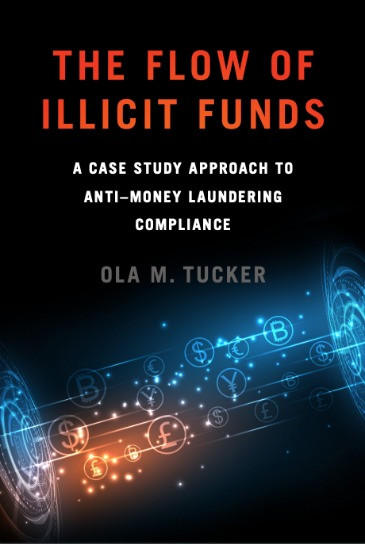 """Forthcoming book titled, """"The Flow of Illicit Funds: A Case Study Approach to Anti-Money Laundering Compliance,"""" by Ola M. Tucker"""