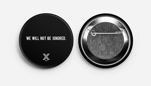 WE WILL NOT BE IGNORED. (PIN)
