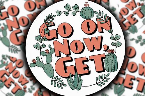 Go On Now Get Sticker
