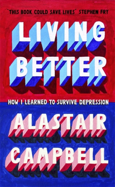 Living Better : How I Learned to Survive Depression
