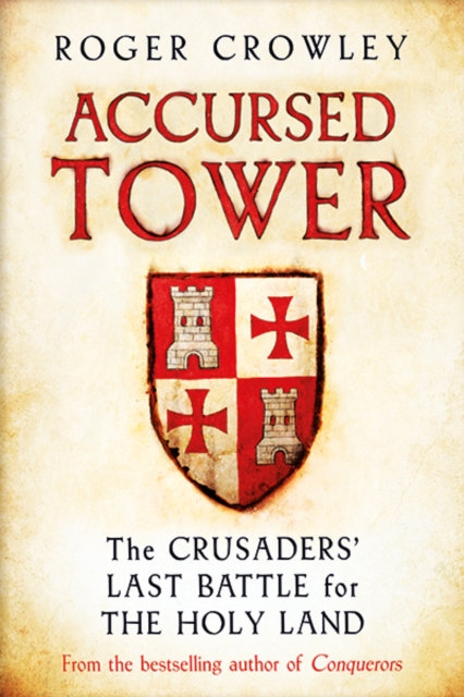 Accursed Tower : The Crusaders' Last Battle for the Holy Land