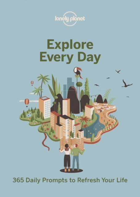 Explore Every Day : 365 daily prompts to refresh your life