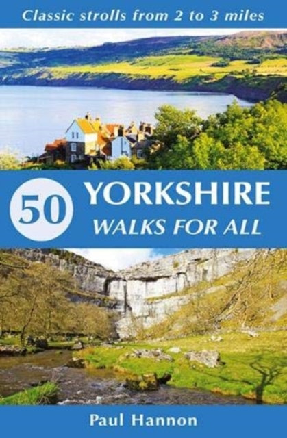 50 Yorkshire Walks for All : Classic strolls from 2 to 3 miles