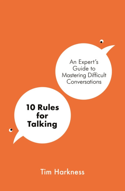 10 Rules for Talking : An Expert's Guide to Mastering Difficult Conversations