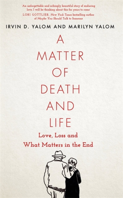 A Matter of Death and Life : Love, Loss and What Matters in the End