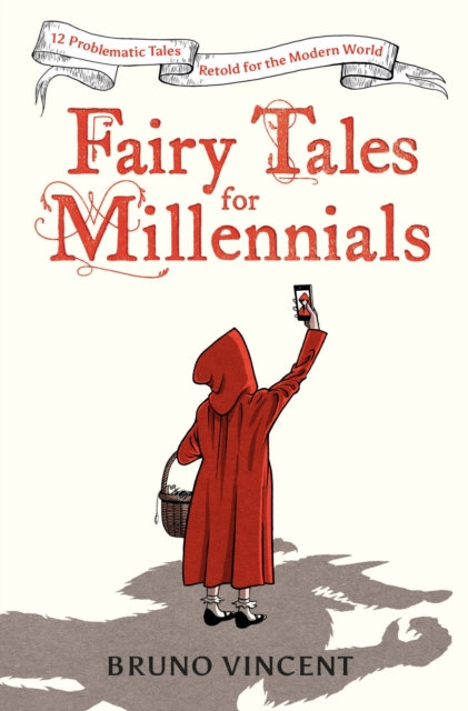 Fairy Tales for Millennials : 12 Problematic Stories Retold for the Modern World