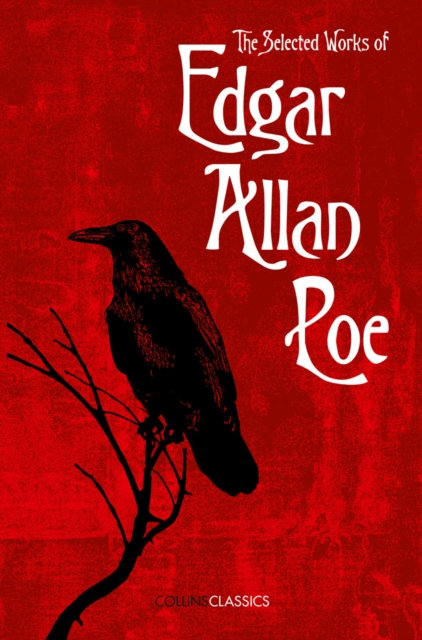 Collins Classics : The Selected Works of Edgar Allan Poe