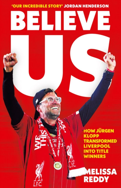 Believe Us : How JuRgen Klopp Transformed Liverpool into Title Winners