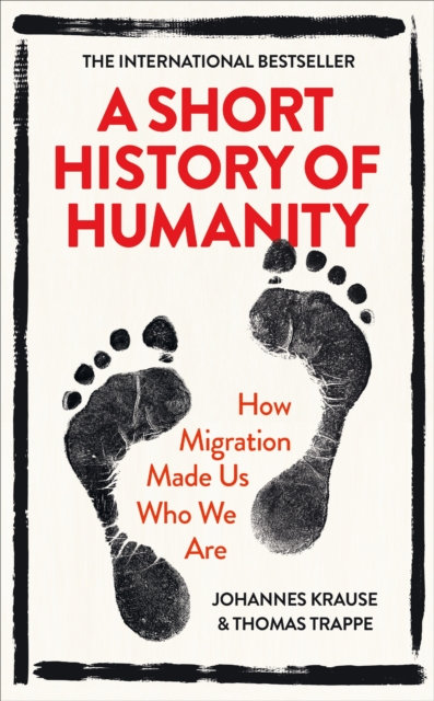 A Short History of Humanity : How Migration Made Us Who We Are
