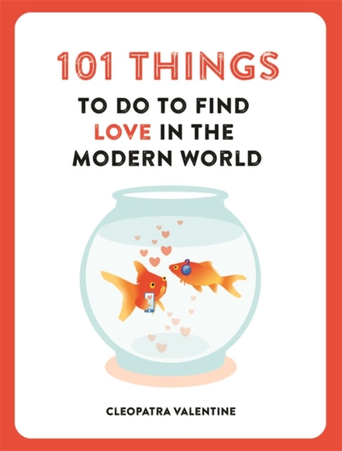 101 THINGS TO DO TO FIND LOVE IN THE MODERN WORLD