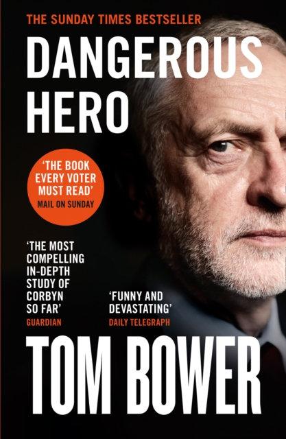 Dangerous Hero : Corbyn'S Ruthless Plot for Power