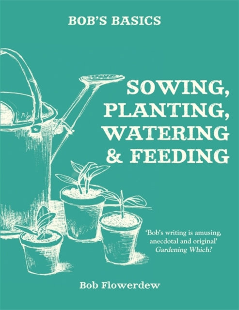 Bob's Basics: Sowing, Planting, Watering