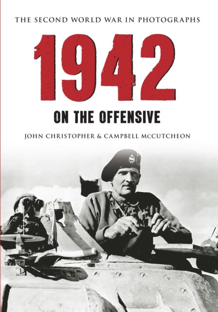 1942: The Second World War in Photographs : On the Offensive