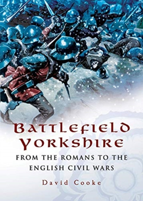 Battlefield Yorkshire : From the Romans to the English Civil Wars