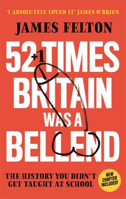 52 Times Britain was a Bellend : The History You Didn't Get Taught At School