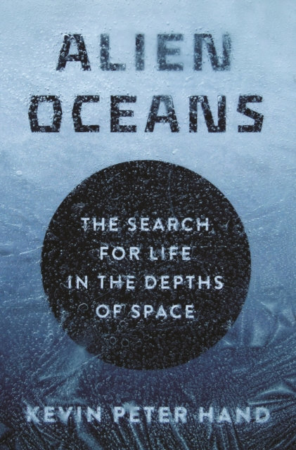 Alien Oceans : The Search for Life in the Depths of Space