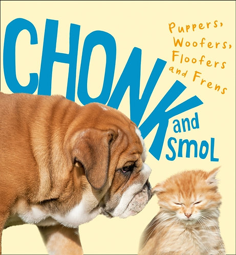 Chonk and Smol : Puppers, Woofers, Floofers and Frens