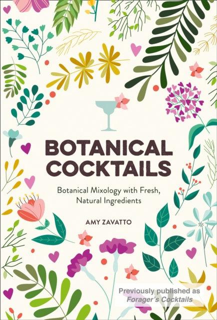 Botanical Cocktails : Botanical Mixology with Fresh, Natural Ingredients