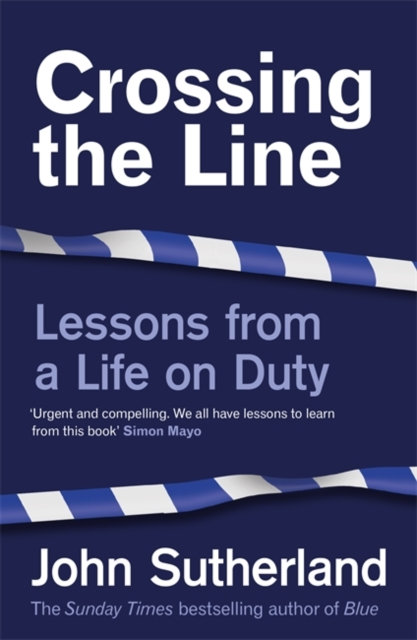 Crossing the Line : Lessons From a Life on Duty