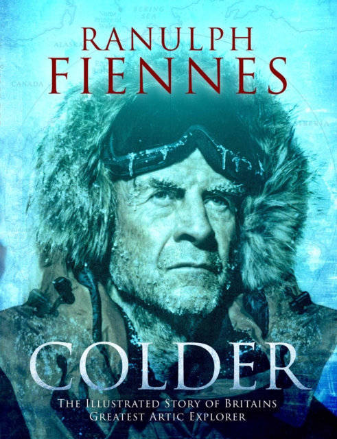 Colder : The Illustrated Story of Britain's Greatest Polar Explorer