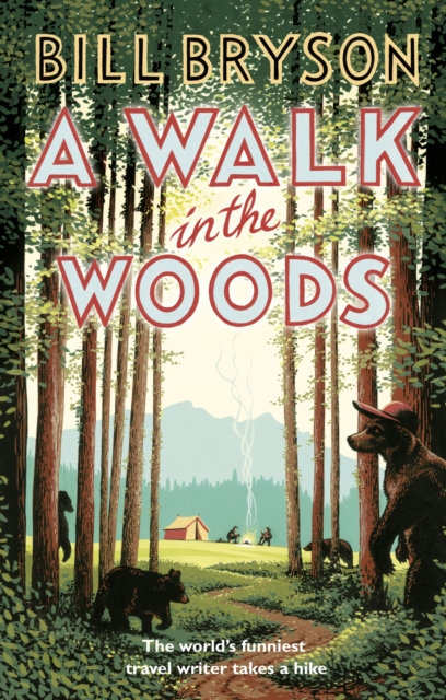 A Walk In The Woods : The World's Funniest Travel Writer Takes a Hike