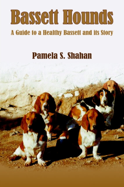 Bassett Hounds : A Guide to a Healthy Bassett and Its Story