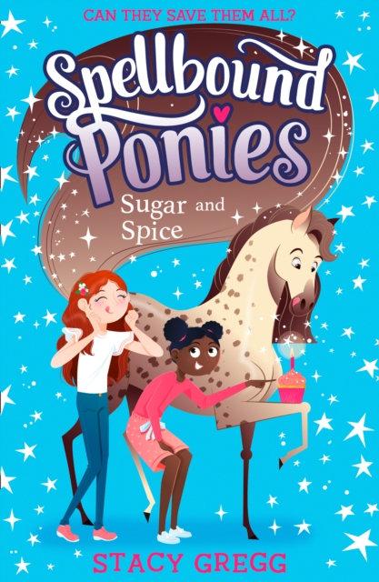 Spellbound Ponies: Sugar and Spice : Book 2