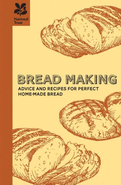 Bread Making : Advice and Recipes for Perfect Home-Made Baking and Bread Making
