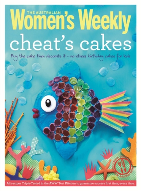 Cheat's Cakes : Shortcuts and Creative Ideas for Boys and Girls, Young and Old