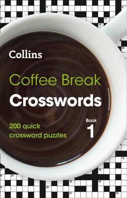 Coffee Break Crosswords book 1 : 200 Quick Crossword Puzzles