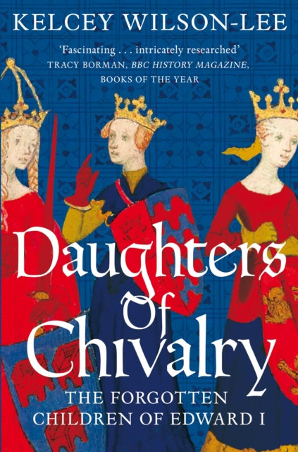 Daughters of Chivalry : The Forgotten Children of Edward I