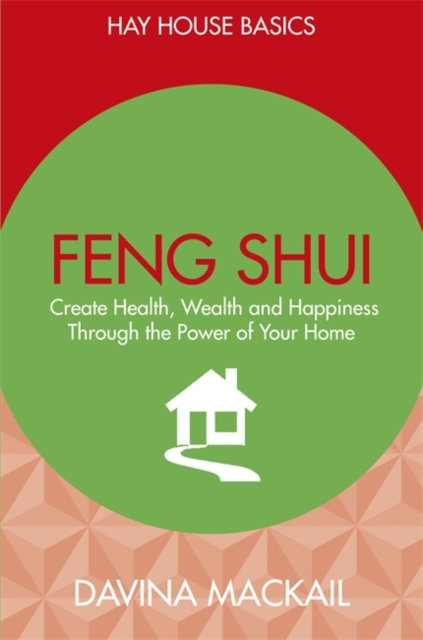 Feng Shui : Create Health, Wealth and Happiness Through the Power of Your Home