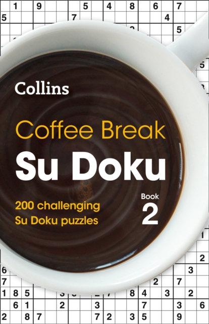 Coffee Break Su Doku book 2 : 200 Challenging Su Doku Puzzles