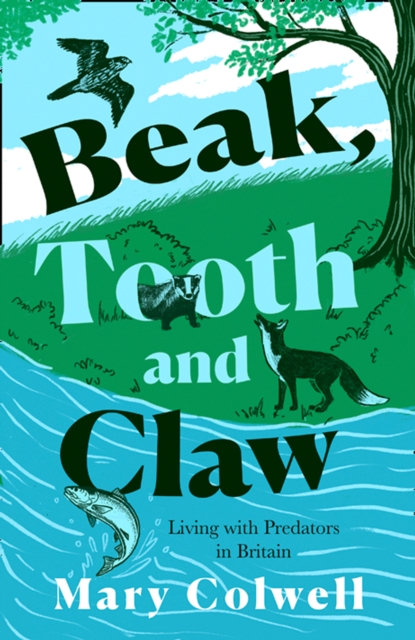 Beak, Tooth and Claw : Living with Predators in Britain